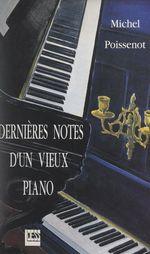 Dernières notes d'un vieux piano  - Michel Poissenot