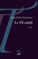 Le Fil subtil  - Paule-Marie Duquesnoy