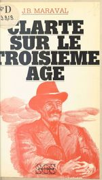 Clarté sur le troisième âge  - Jean-Baptiste Maraval
