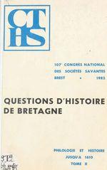 Actes du 107e Congrès national des sociétés savantes, Brest 1982, Section de philologie et d'histoire jusqu'à 1610 (2). Question