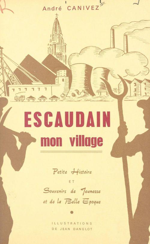 Escaudain, mon village  - André Canivez