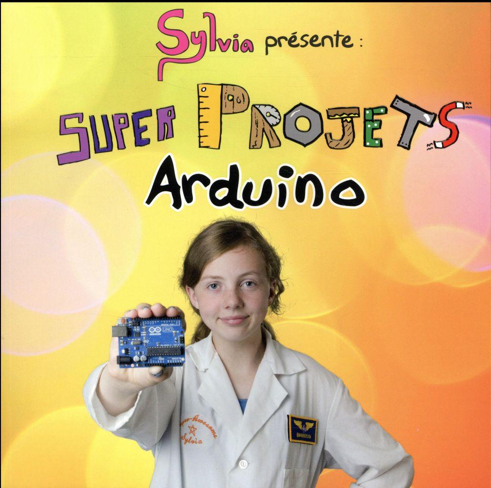 Sylvia presente : super projets Arduino