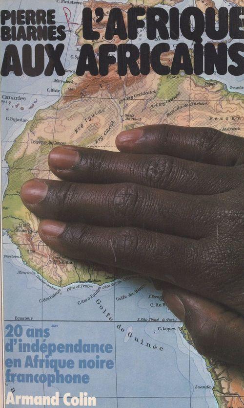 L'Afrique aux Africains  - Pierre Biarnes
