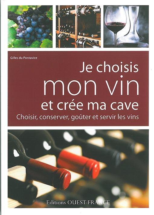 Je choisis mon vin et crée ma cave ; choisir, conserver, goüter et servir les vins