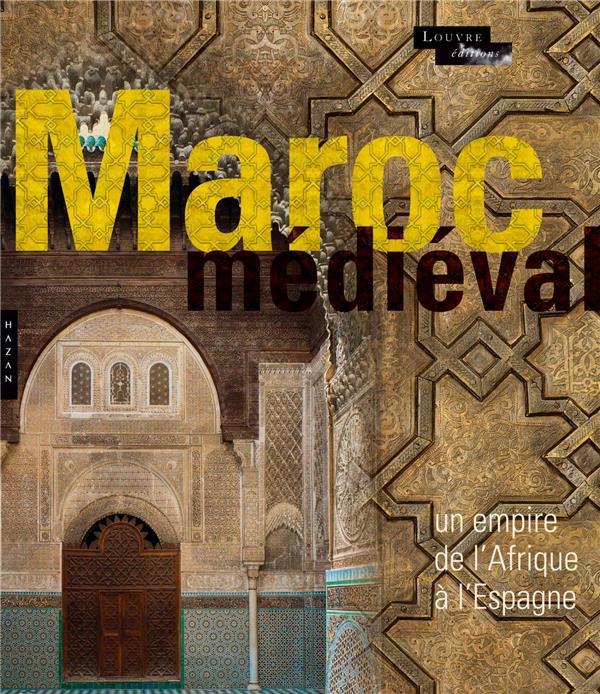 Le Maroc Medieval ; Un Empire De L'Afrique A L'Espagne