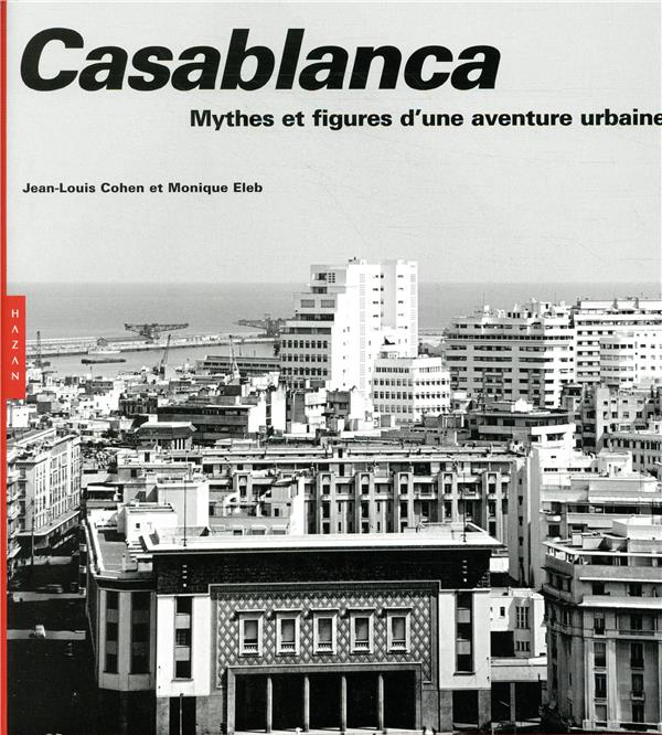 Casablanca ; Mythes Et Figures D'Une Aventure Urbaine (Edition 2019)