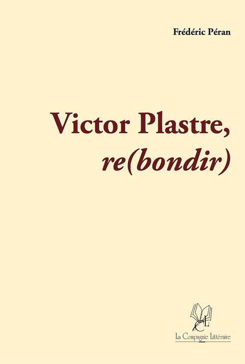 Victor Plastre, re(bondir)
