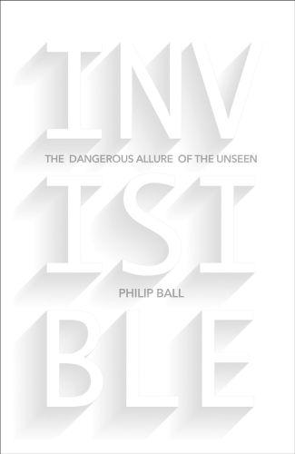 INVISIBLE - THE DANGEROUS ALLURE OF THE UNSEEN