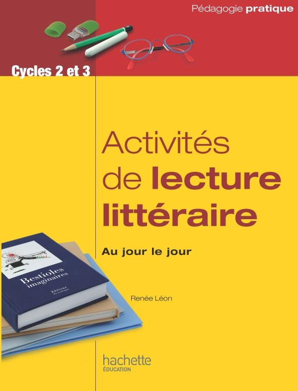 Activites De Lecture Litteraire Au Jour Le Jour ; Cycles 2 Et 3