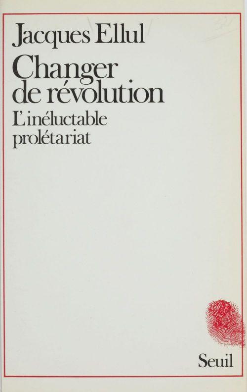 Changer de revolution. l'ineluctable proletariat