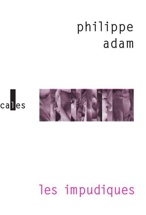 Les impudiques  - Philippe Adam