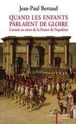 Vente Livre Numérique : Quand les enfants parlaient de gloire. L'armée au coeur de la France de Napoléon  - Jean-Paul Bertaud