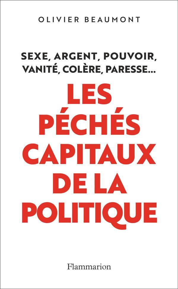 Les péchés capitaux de la politique ; sexe, argent, pouvoir, vanité, colère, paresse...