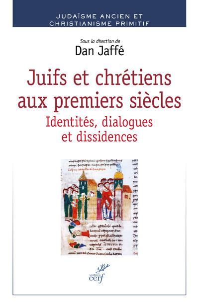 JUIFS ET CHRETIENS AUX PREMIERS SIECLES  -  IDENTITES, DIALOGUES, DISSIDENCES