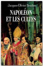 Napoléon et les cultes  - Jacques-Olivier Boudon