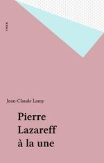 Vente EBooks : Pierre Lazareff à la une  - Jean-Claude Lamy