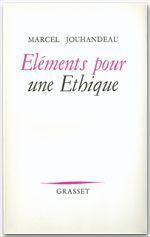 Éléments pour un éthique  - Marcel Jouhandeau