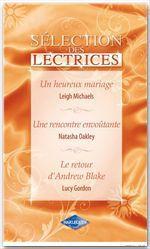 Vente Livre Numérique : Un heureux mariage - Une rencontre envoûtante - Le retour d'Andrew Blake  - Lucy Gordon - Leigh Michaels - Natasha Oakley
