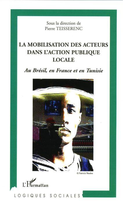 La mobilisation des acteurs dans l'action publique locale ; au Brésil, en France et en Tunisie