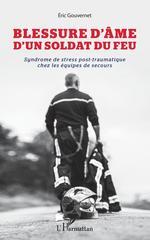 Blessure d'âme d'un soldat du feu  - Éric Gouvernet
