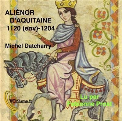 Aliénor d'Aquitaine : 1120 (env.)-1204