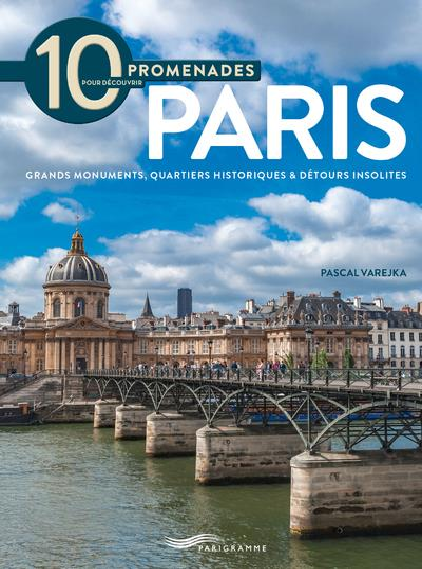 10 promenades pour découvrir Paris (édition 2018)