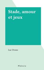 Stade, amour et jeux  - Luc Ovono