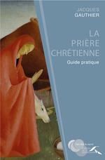 Vente Livre Numérique : La prière chrétienne : guide pratique  - Jacques Gauthier