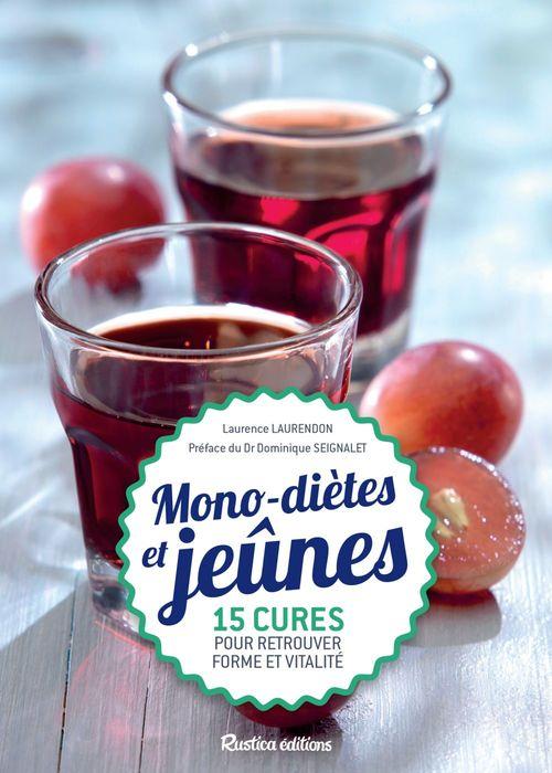 Mono-diètes et jeûnes ; 15 cures simples et saines pour retrouver forme et vitalité