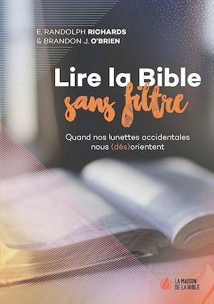 Lire la Bible sans filtre ; quand nos lunettes occidentales nous (dés)orientent  - Brandon J. O'Brien  - E. Randolph Richards