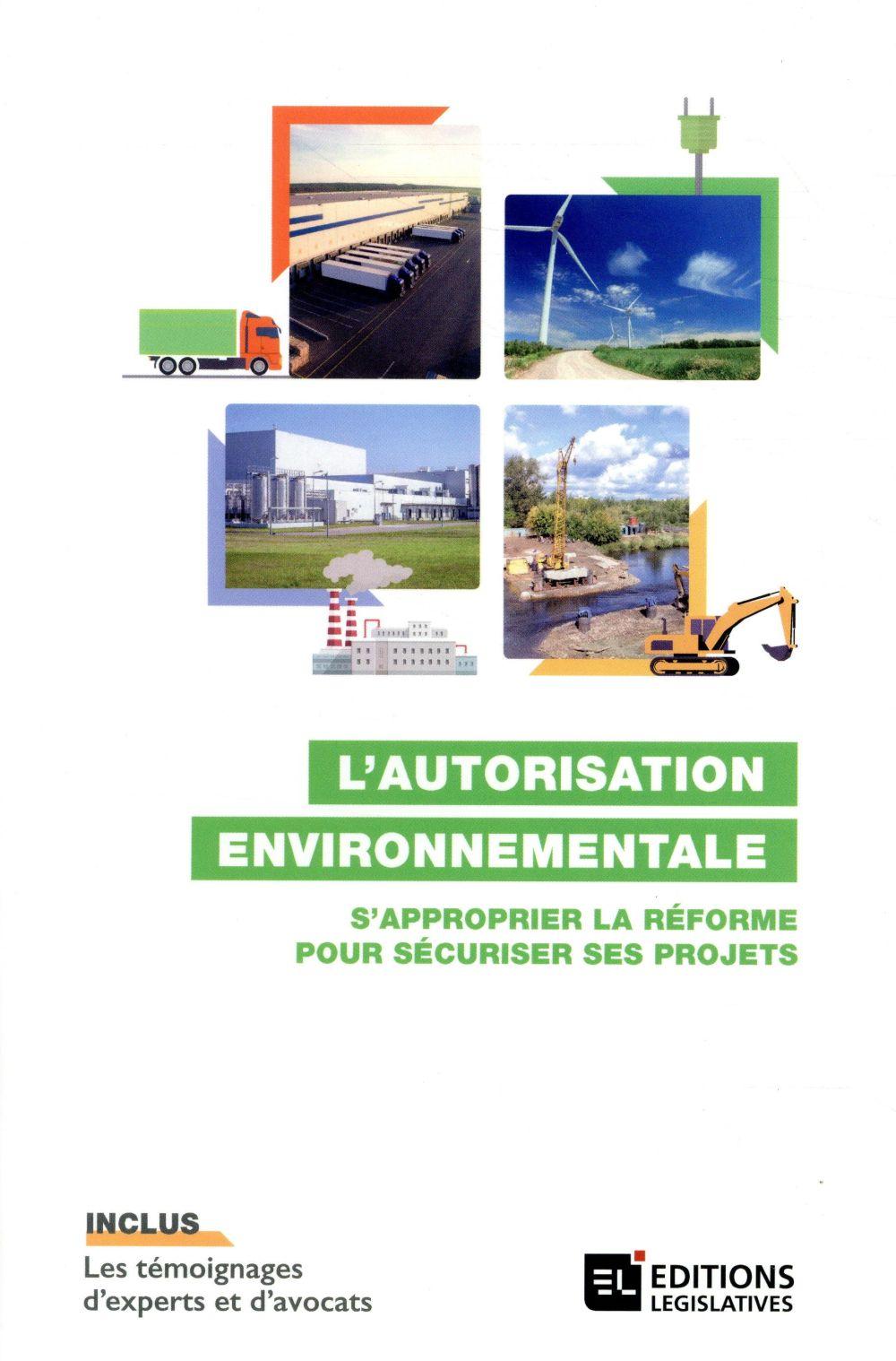 L'autorisation environnementale ; s'approprier la réforme pour sécuriser ses projets