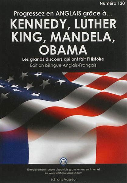 Progressez en anglais grâce à... ; progresser en anglais grâce à... Kennedy, Luther King, Mandela, Obama ; les grands discours qui ont fait l'Histoire