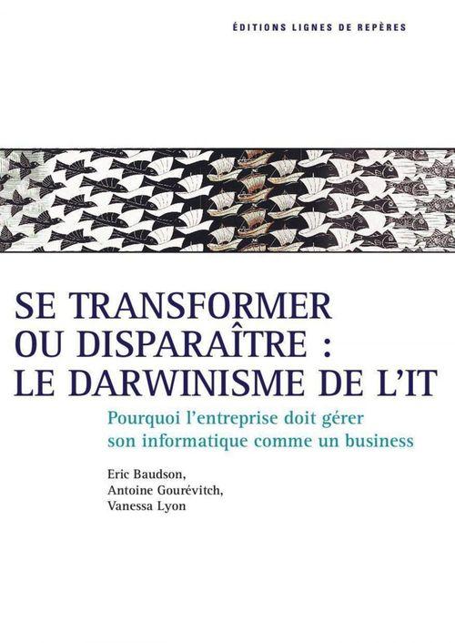 Se transformer ou disparaître : le darwinisme de l'IT ; pourquoi l'entreprise doit gérer son IT comme un business