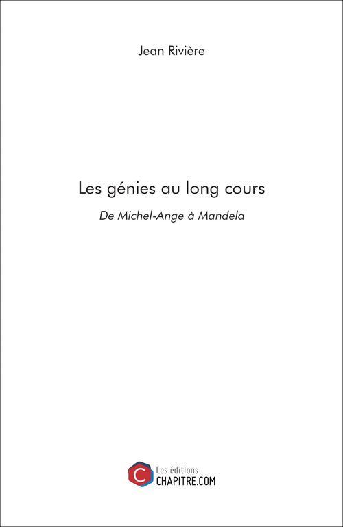Les génies au long cours ; de Michel-Ange à Mandela
