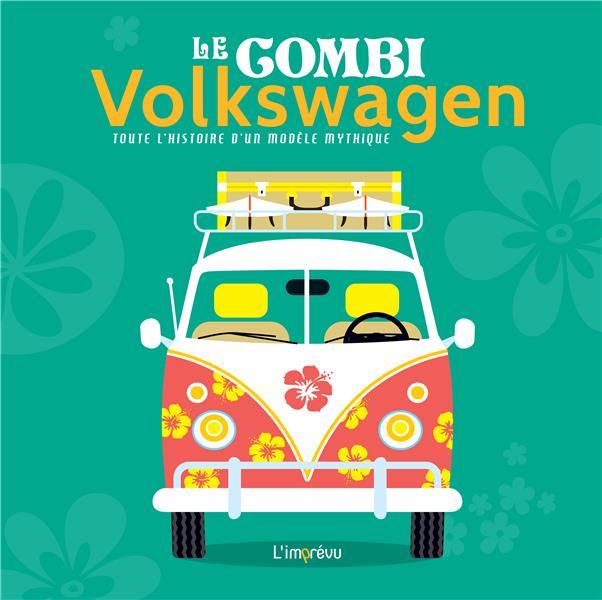 Le combi Volkswagen ; toute l'histoire d'un modèle mythique