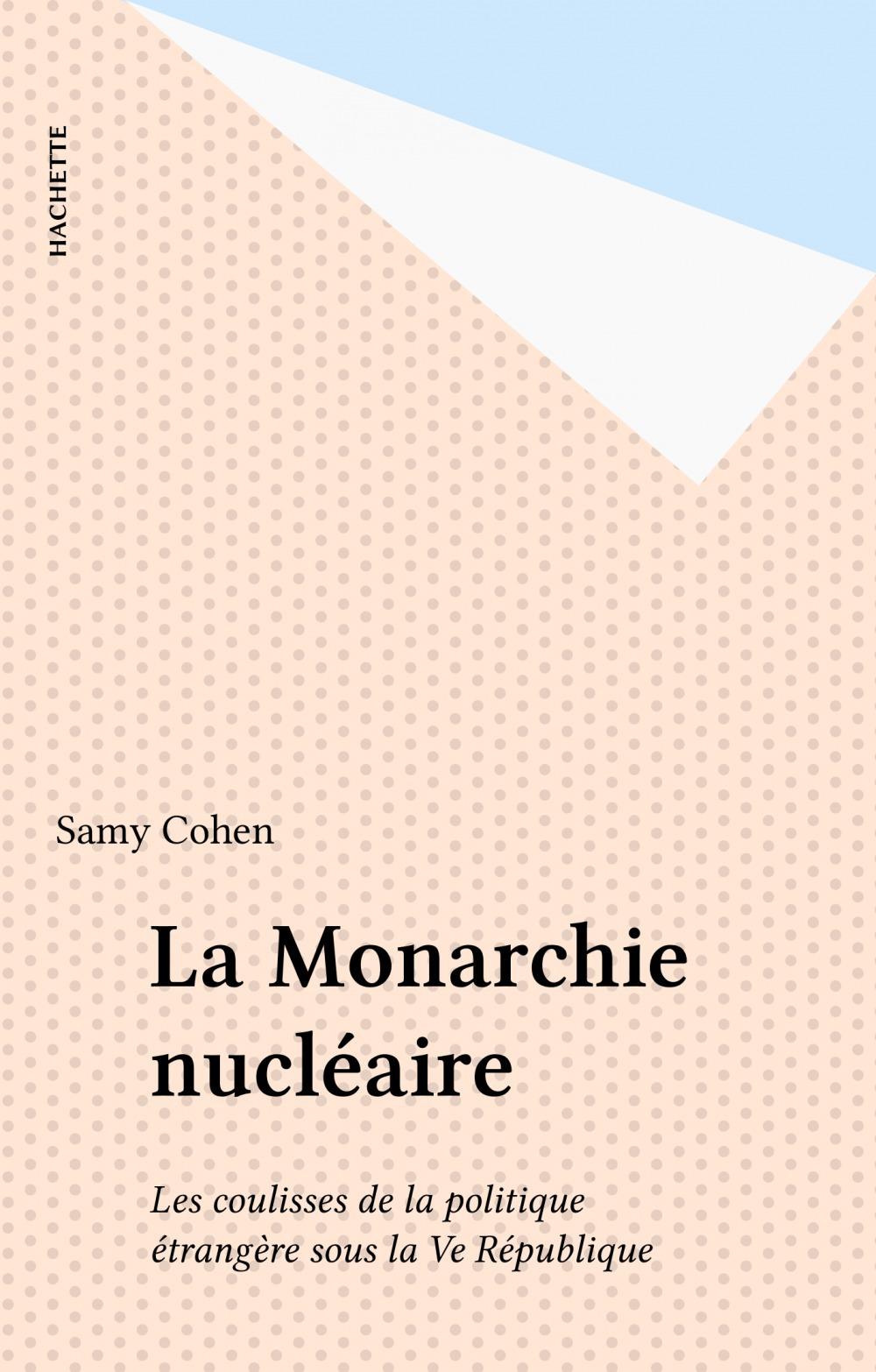 La monarchie nucléaire : les coulisses de la politique étrangère sous la Ve République