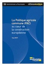 Vente Livre Numérique : La Politique agricole commune (PAC) au coeur de la construction européenne  - Yves Petit - La Documentation française
