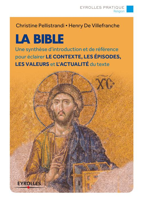 La Bible ; une synthèse d'introduction et de référence pour éclairer le contexte, les épisodes, les valeurs et l'actualité du texte