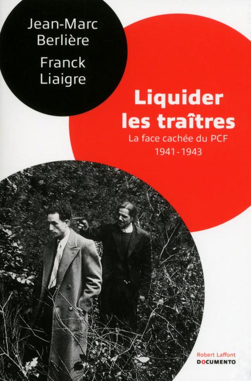 Liquider les traîtres ; la face cachée du PCF, 1941-1943