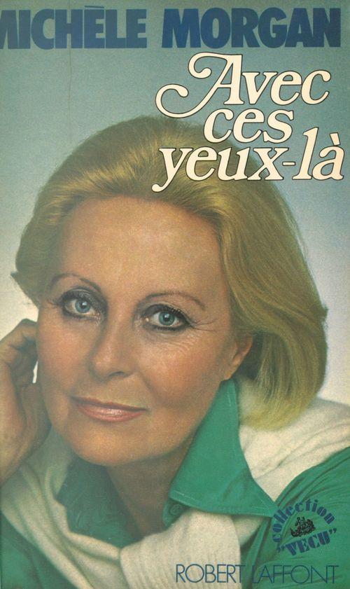 Avec ces yeux-là  - Michèle Morgan