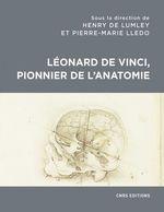 Léonard de Vinci, pionnier de l'anatomie  - Pierre-Marie Lledo - Henry de Lumley - Collectif
