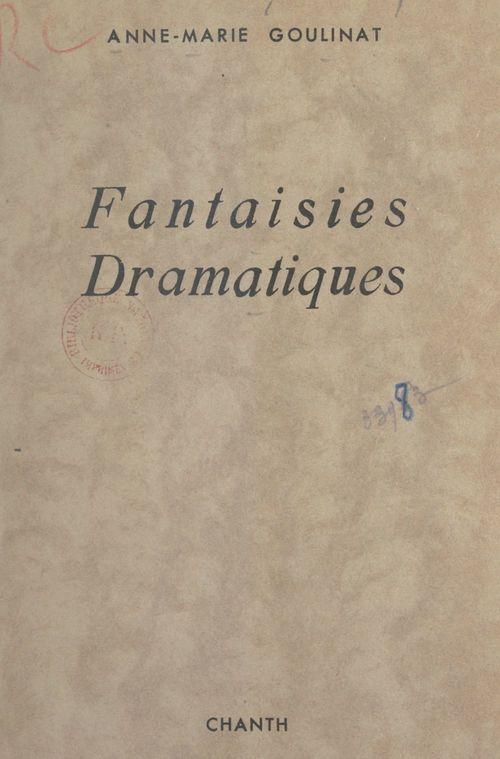 Fantaisies dramatiques  - Anne-Marie Goulinat