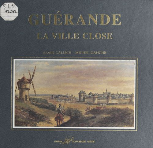 Guérande : la ville close  - Michel Ganche  - Alain Gallicé