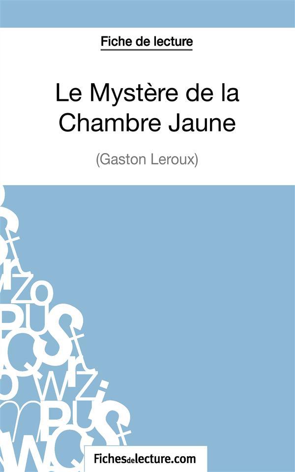 Le mystère de la Chambre Jaune de Gaston Leroux ; fiche de lecture ; analyse complète de l'½uvre