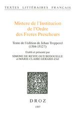 Mistere de l´Institucion de l´Ordre des Freres Prescheurs. Texte de l'édition de Jehan Trepperel (1504-1512?)