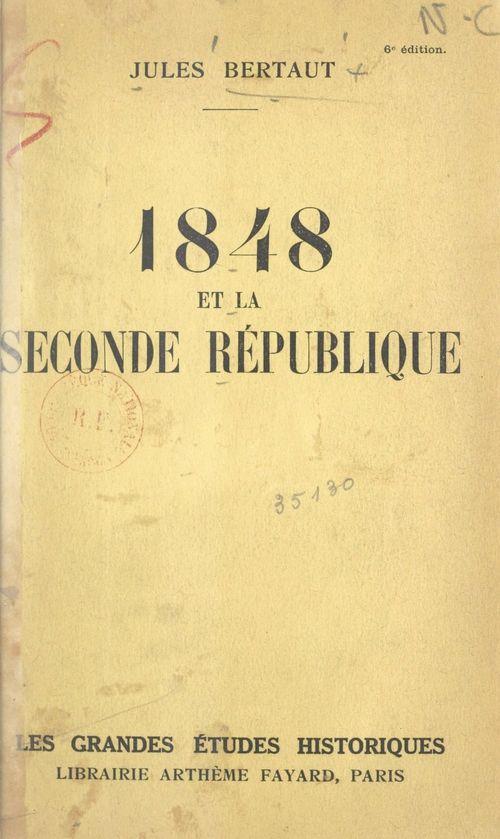1848 et la Seconde République  - Jules Bertaut