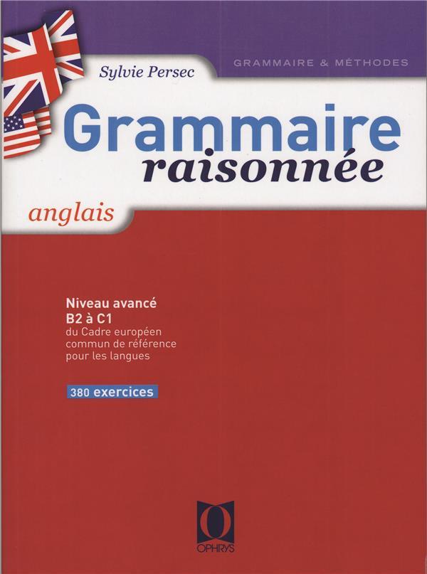 Grammaire raisonnée ; anglais ; niveau avancé, B2 à C1 ; du cadre européen commun de référence pour les langues ; 380 exercices