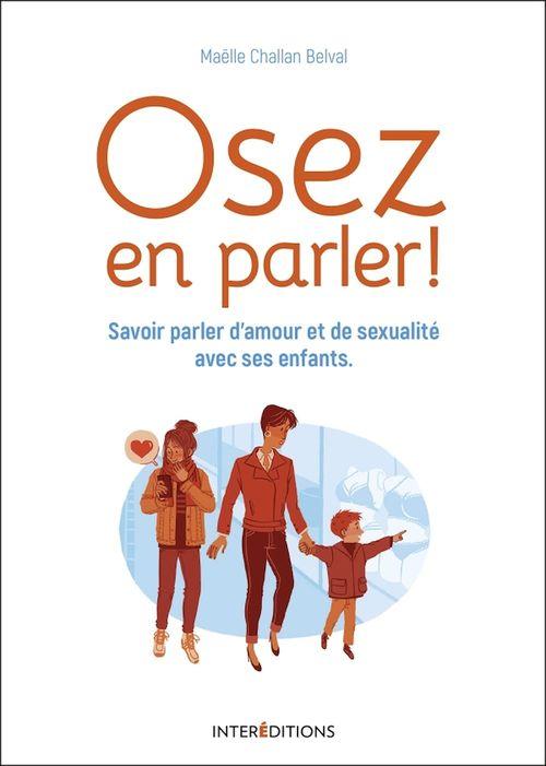 Osez en parler ! savoir parler d'amour et de sexualité avec ses enfants  - Maelle Challan Belval