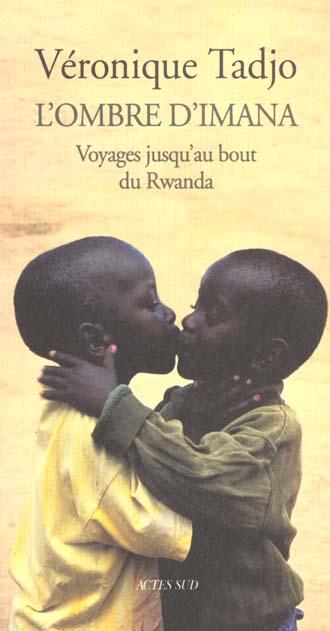 L'ombre d'imana ; voyages jusqu'au bout du rwanda