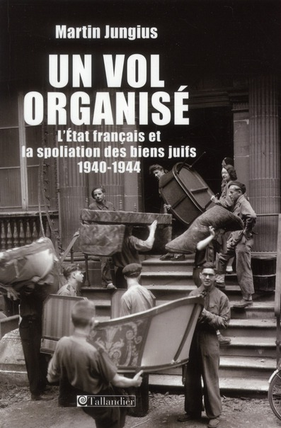 Un vol organisé ; l'Etat français et la spoliation des biens juifs 1940-1944